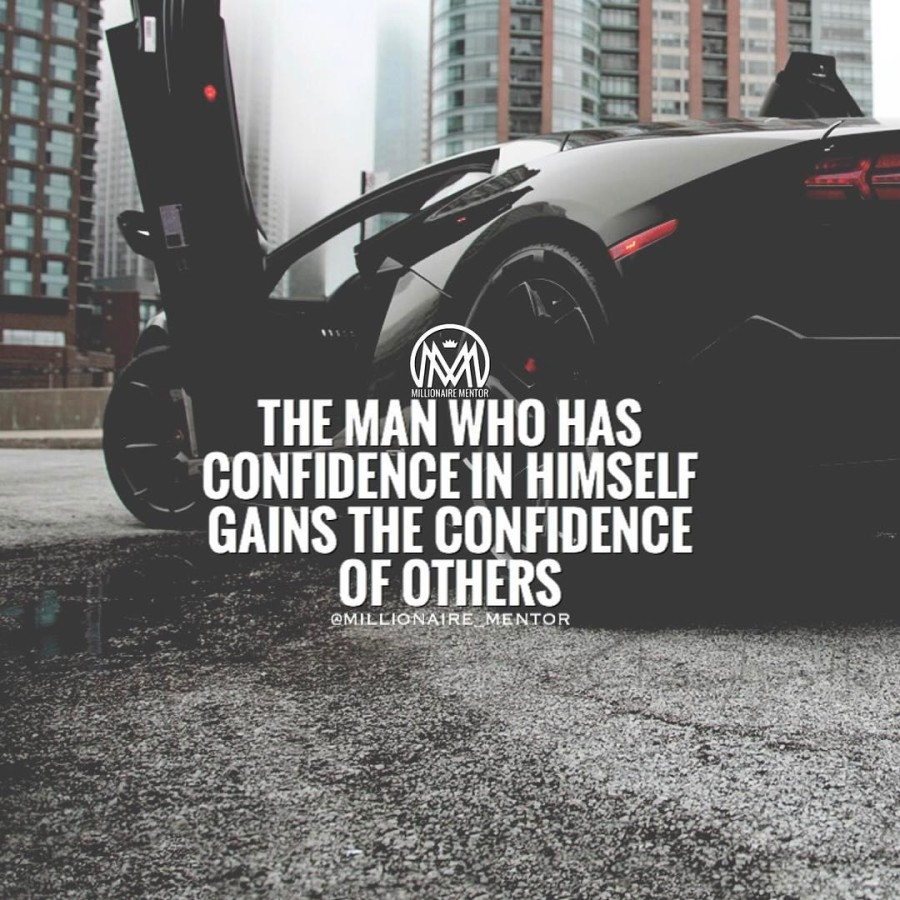 THE MAN WHO HAS CONFIDENCE IN HIMSELF GAINS THE CONFIDENCE OF OTHERS